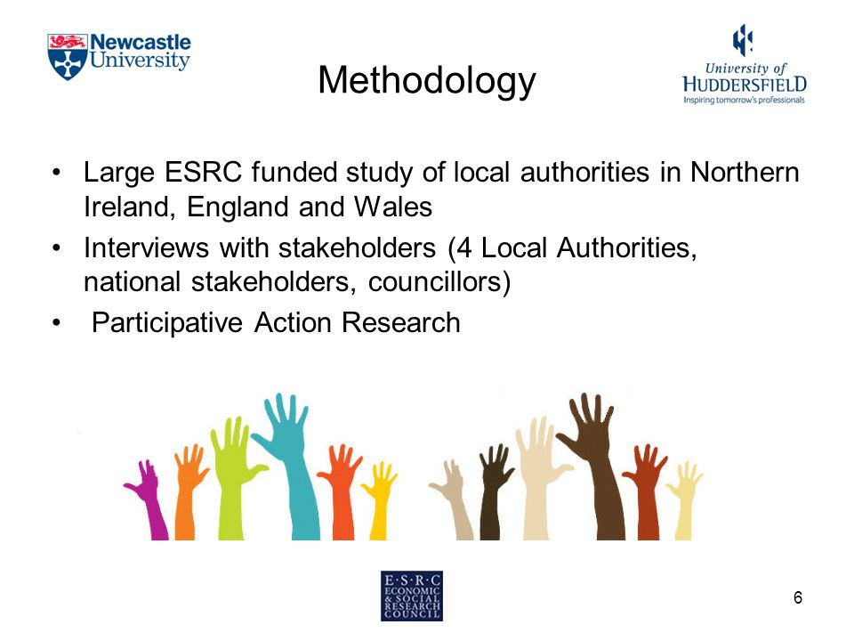 Methodology Large ESRC funded study of local authorities in Northern Ireland, England and Wales Interviews with stakeholders (4 Local Authorities, nat