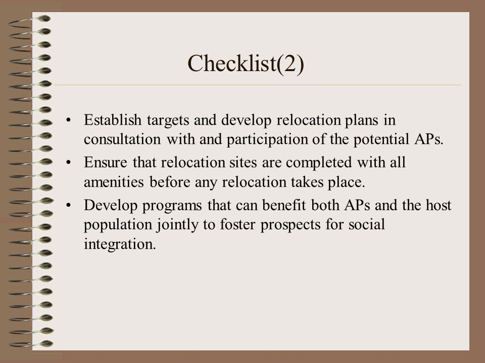 Checklist(2) Establish targets and develop relocation plans in consultation with and participation of the potential APs. Ensure that relocation sites