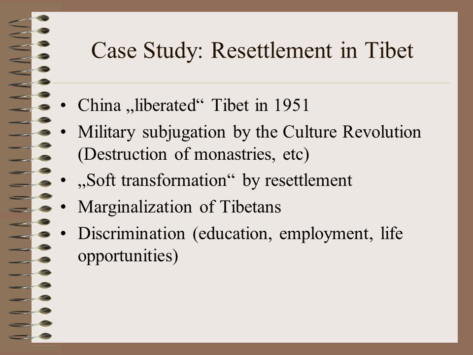 """Case Study: Resettlement in Tibet China """"liberated"""" Tibet in 1951 Military subjugation by the Culture Revolution (Destruction of monastries, etc) """"Sof"""