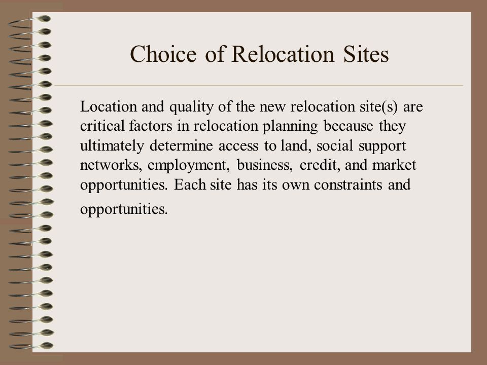 Choice of Relocation Sites(2) Selecting sites that match closely the previous site in terms of environmental, social, cultural, and economic characteristics will make it more likely that relocation and income restoration will be successful.