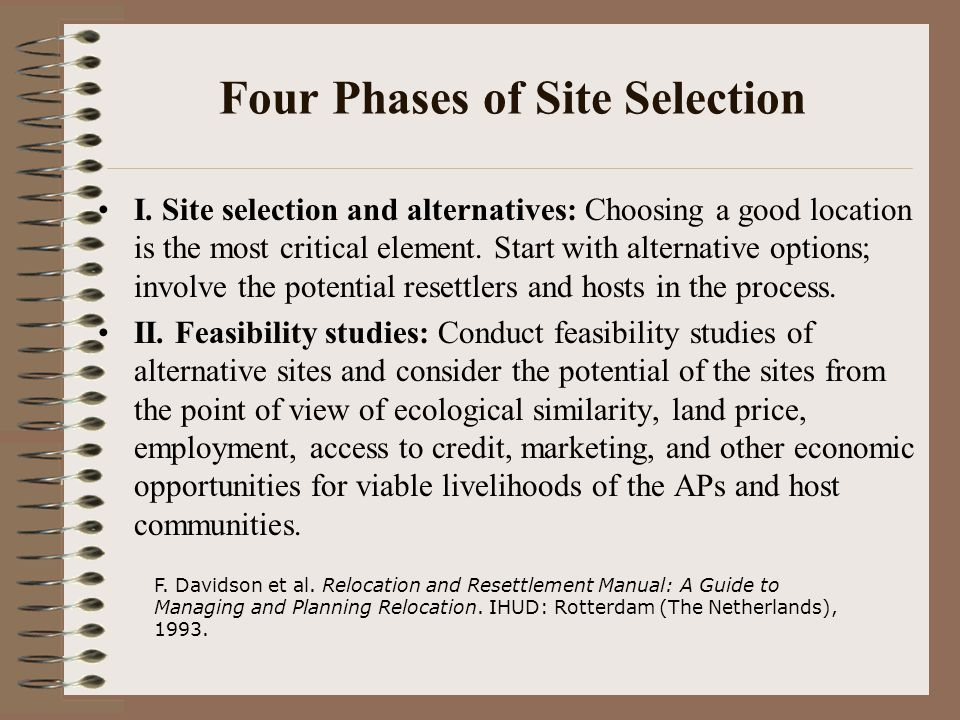 Four Phases of Site Selection I. Site selection and alternatives: Choosing a good location is the most critical element. Start with alternative option
