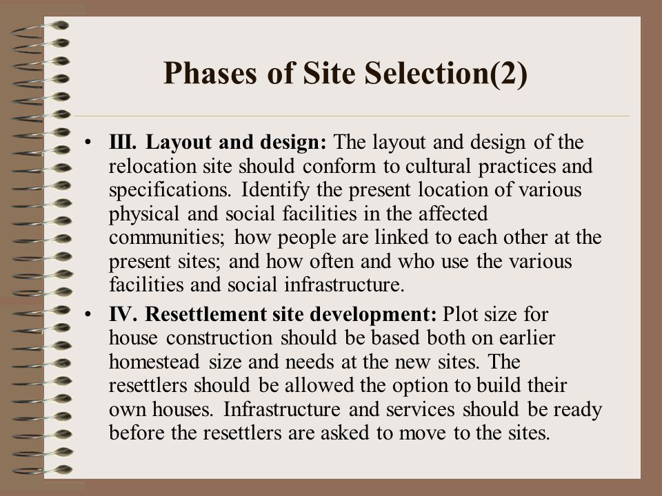 Phases of Site Selection(2) III. Layout and design: The layout and design of the relocation site should conform to cultural practices and specificatio