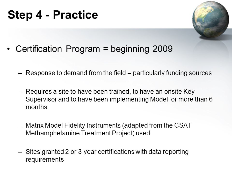 Step 4 - Practice Certification Program = beginning 2009 –Response to demand from the field – particularly funding sources –Requires a site to have be