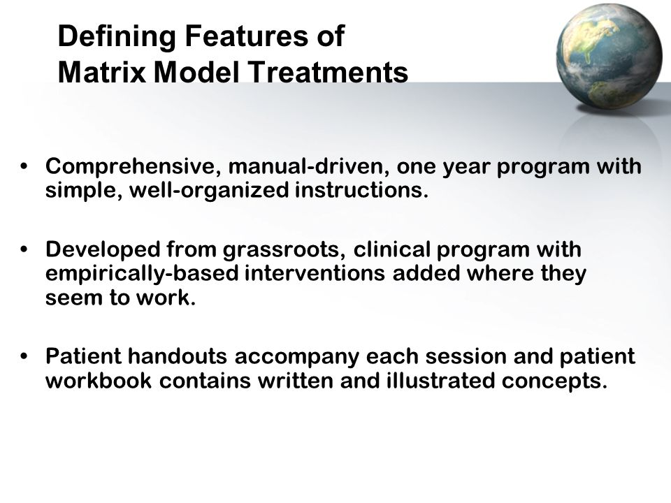 CSAT and Hazelden both published the treatment manuals and are working with Matrix to provide high quality dissemination and training