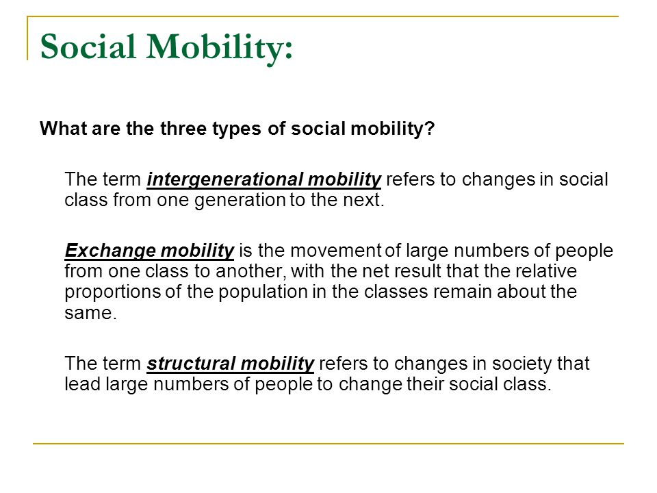 Social Mobility: What are the three types of social mobility? The term intergenerational mobility refers to changes in social class from one generatio