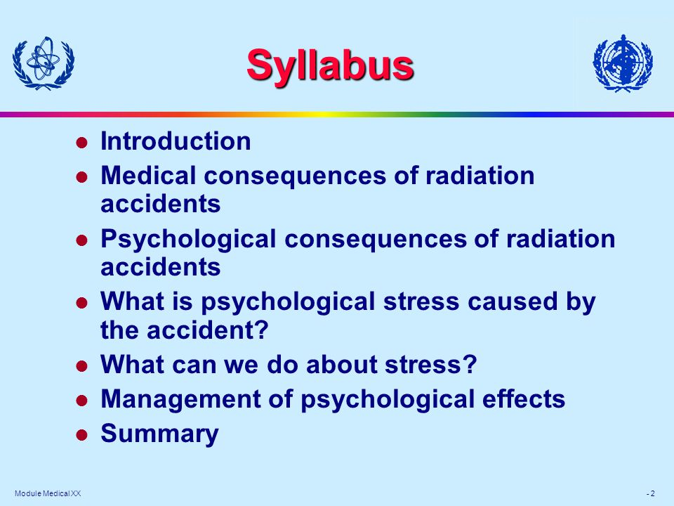 Module Medical XX - 33 Summary l Psychological effects – more important in current situation l What is stress caused by accident.