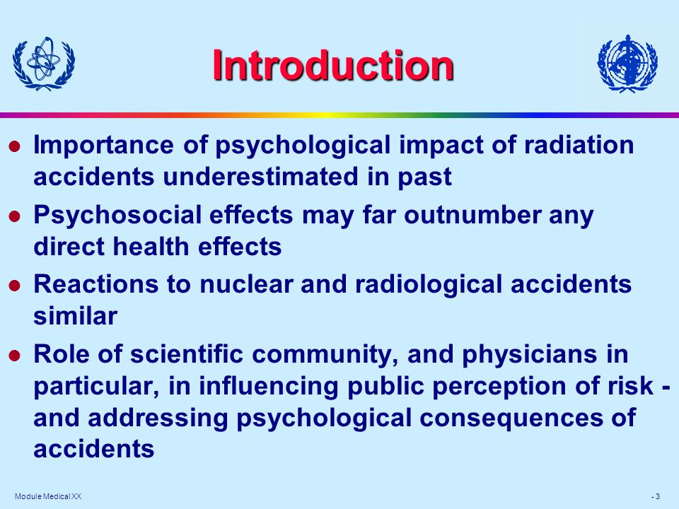 Module Medical XX - 4 Medical consequences of radiation accidents l Health effects directly related to radiation exposure Deterministic Stochastic l Health effects indirectly related to radiation exposure Caused by accident Caused by intervention