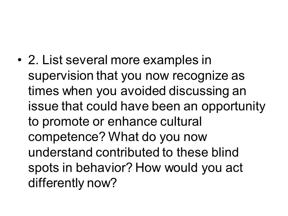 2. List several more examples in supervision that you now recognize as times when you avoided discussing an issue that could have been an opportunity