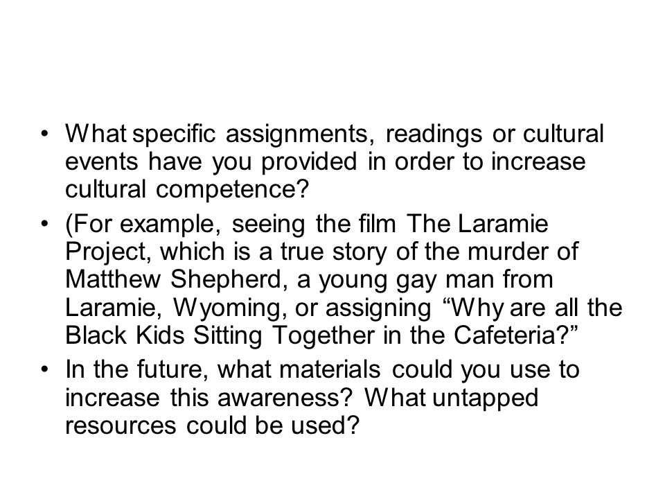 What specific assignments, readings or cultural events have you provided in order to increase cultural competence.