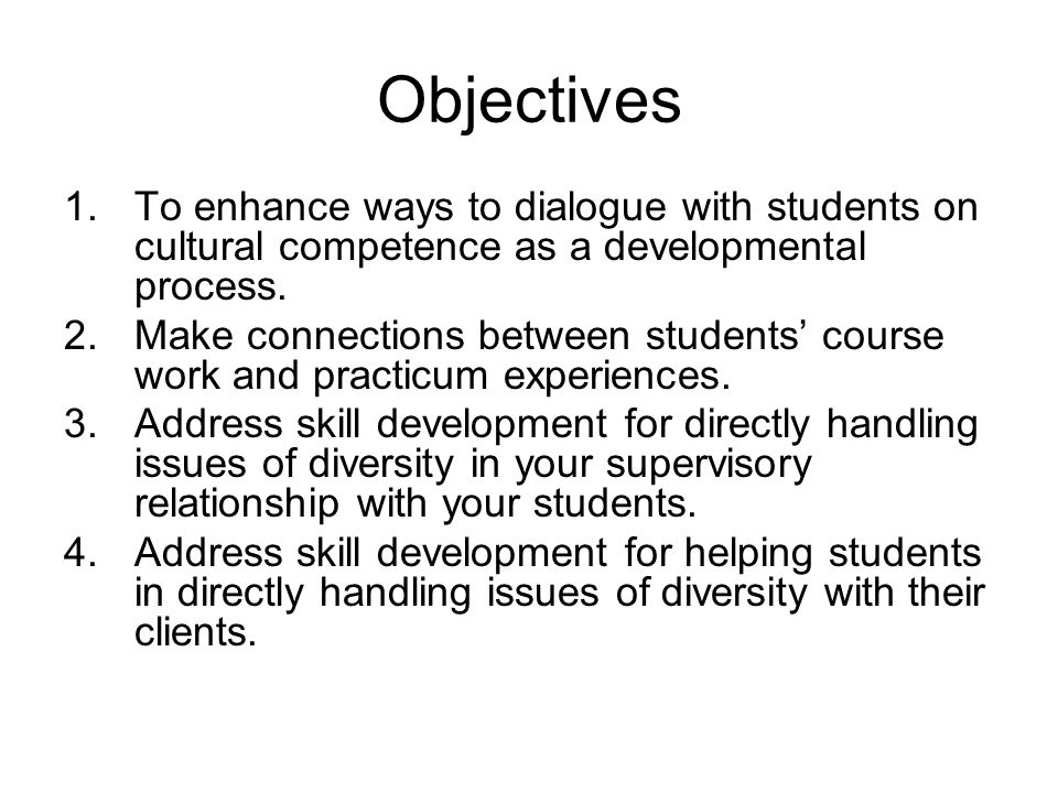 Objectives 1.To enhance ways to dialogue with students on cultural competence as a developmental process.