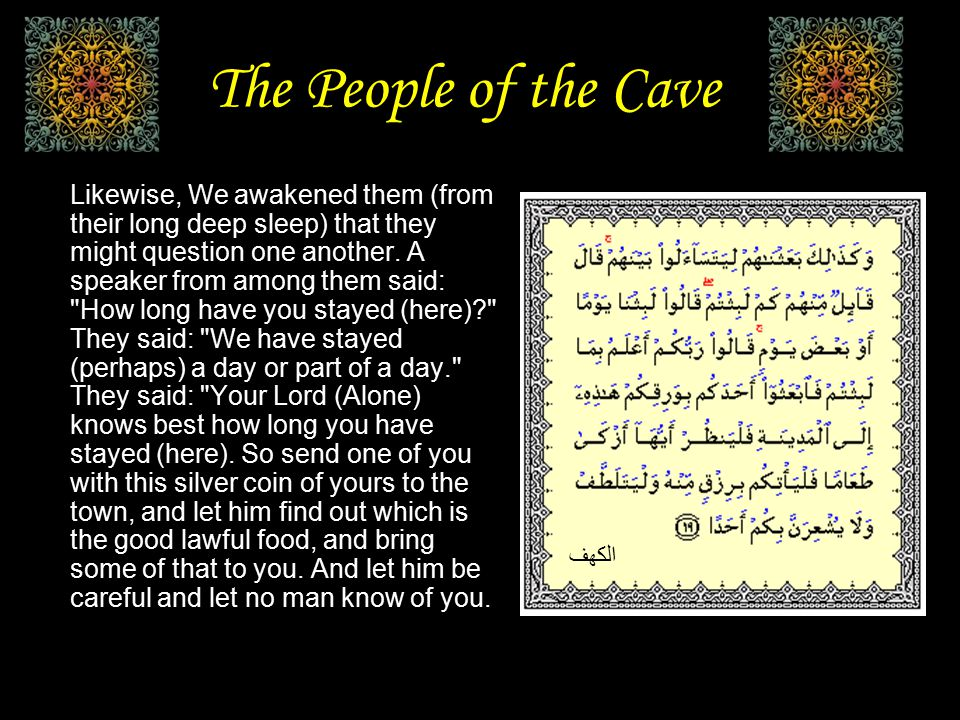 The People of the Cave Likewise, We awakened them (from their long deep sleep) that they might question one another.