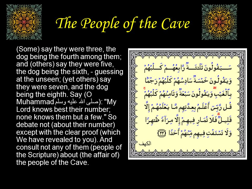 The People of the Cave (Some) say they were three, the dog being the fourth among them; and (others) say they were five, the dog being the sixth, - gu