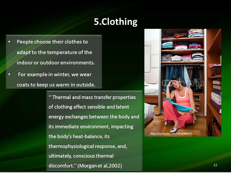 5.Clothing People choose their clothes to adapt to the temperature of the indoor or outdoor environments.