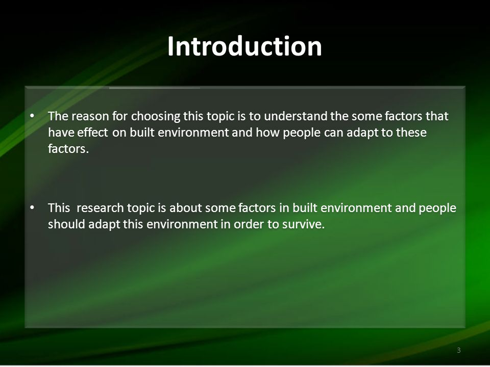 Introduction The reason for choosing this topic is to understand the some factors that have effect on built environment and how people can adapt to these factors.