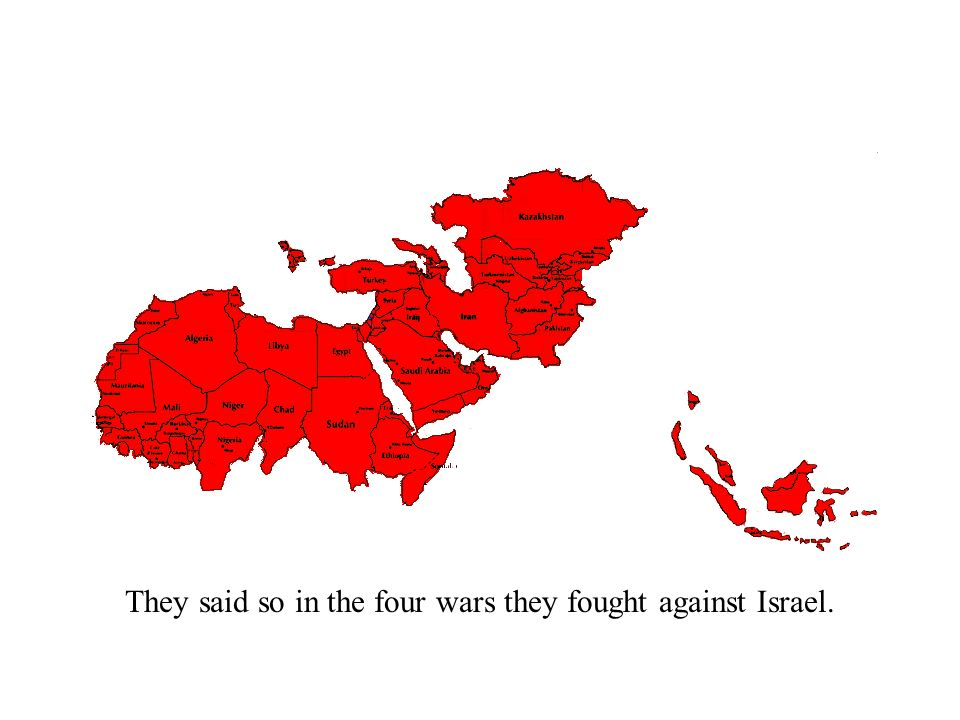 They said so in the four wars they fought against Israel.