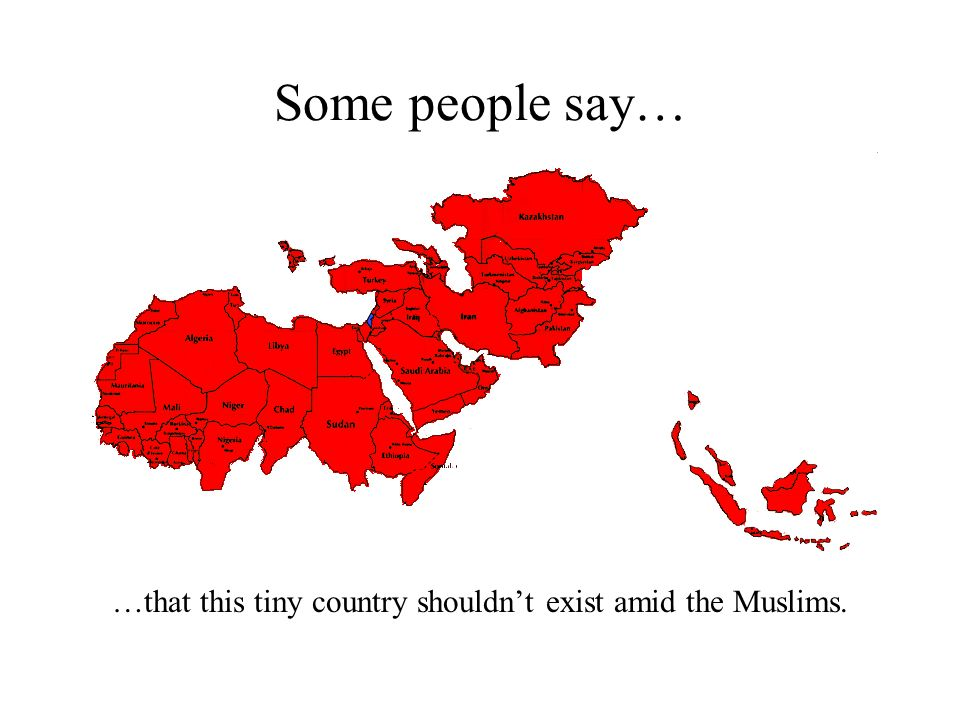 Some people say… …that this tiny country shouldn't exist amid the Muslims.