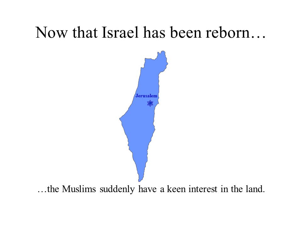  Jerusalem Now that Israel has been reborn… …the Muslims suddenly have a keen interest in the land.