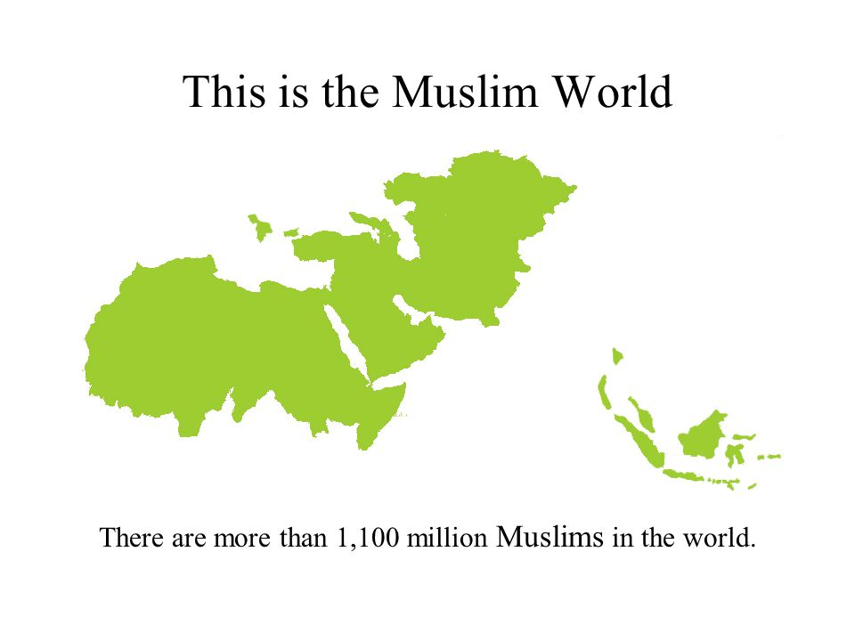 This is the Muslim World There are more than 1,100 million Muslims in the world.