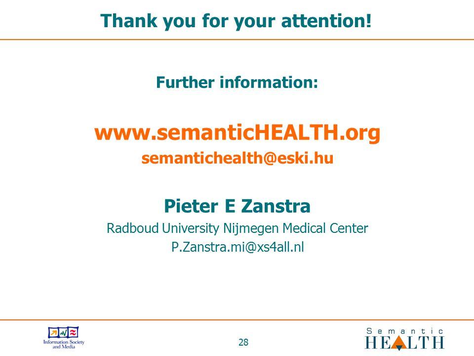 28 Thank you for your attention! Further information: www.semanticHEALTH.org semantichealth@eski.hu Pieter E Zanstra Radboud University Nijmegen Medic