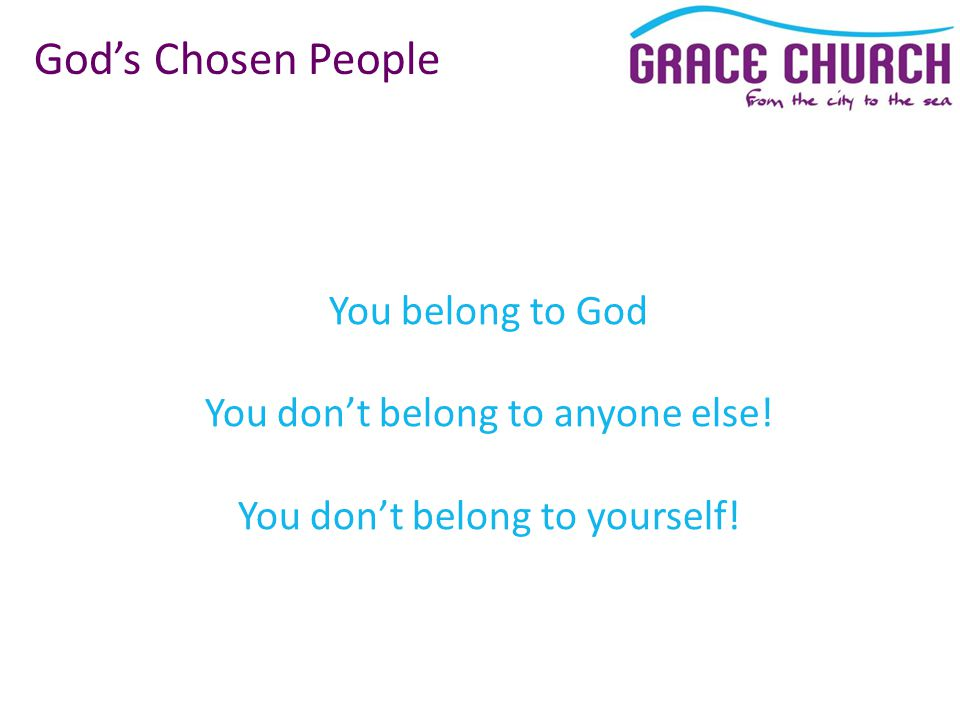 You belong to God You don't belong to anyone else.