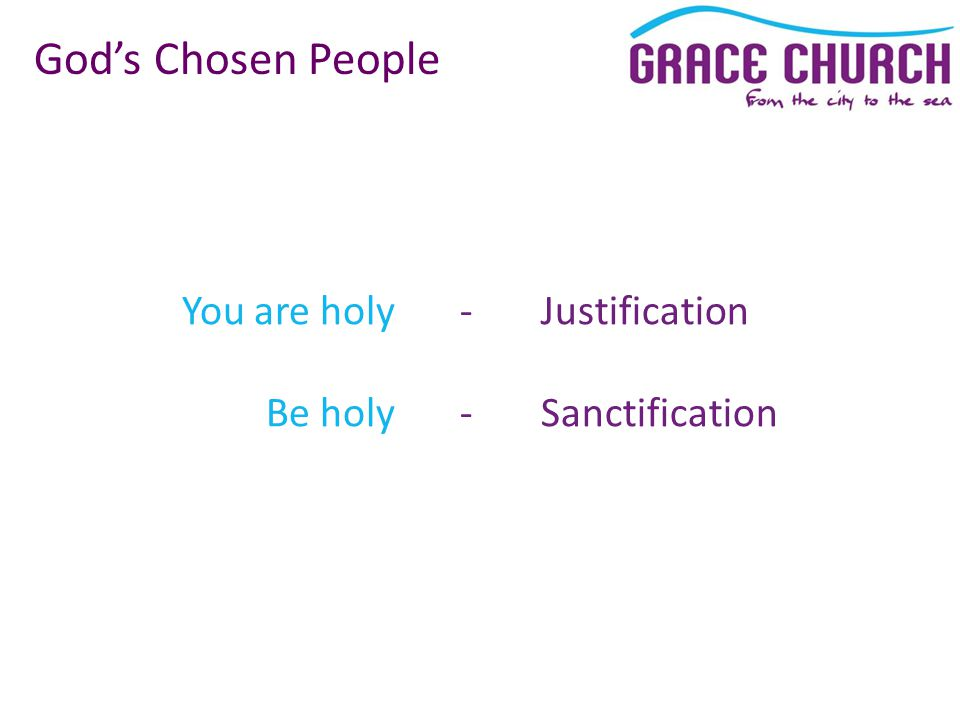 You are holy Be holy God's Chosen People - Justification - Sanctification