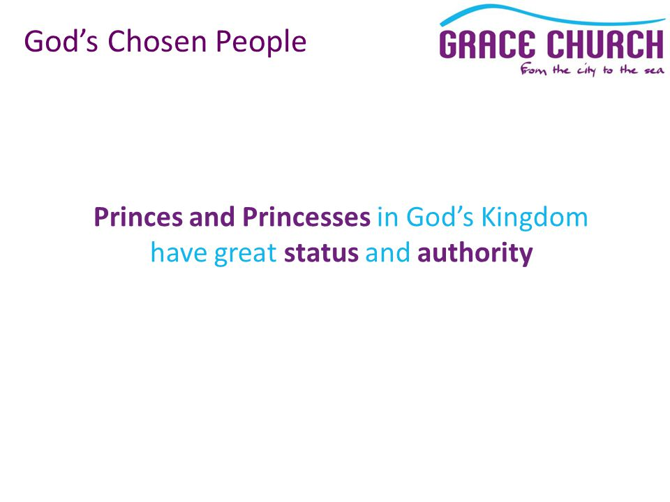 Princes and Princesses in God's Kingdom have great status and authority God's Chosen People