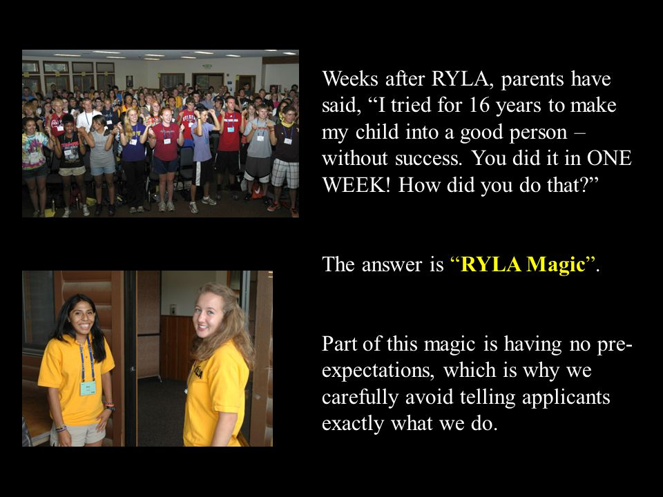 """Weeks after RYLA, parents have said, """"I tried for 16 years to make my child into a good person – without success. You did it in ONE WEEK! How did you"""