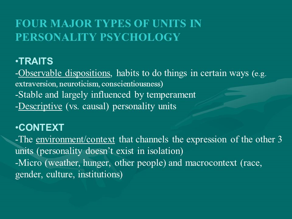 FOUR MAJOR TYPES OF UNITS IN PERSONALITY PSYCHOLOGY MOTIVES -Intentions, desires, goals behind behavior -Causal (vs. descriptive) personality units (e