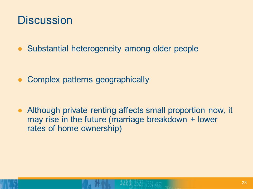 23 Discussion ●Substantial heterogeneity among older people ●Complex patterns geographically ●Although private renting affects small proportion now, i