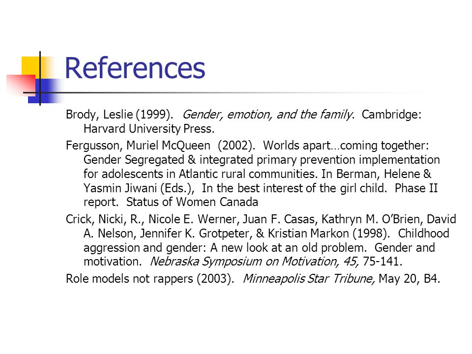 References Brody, Leslie (1999). Gender, emotion, and the family. Cambridge: Harvard University Press. Fergusson, Muriel McQueen (2002). Worlds apart…