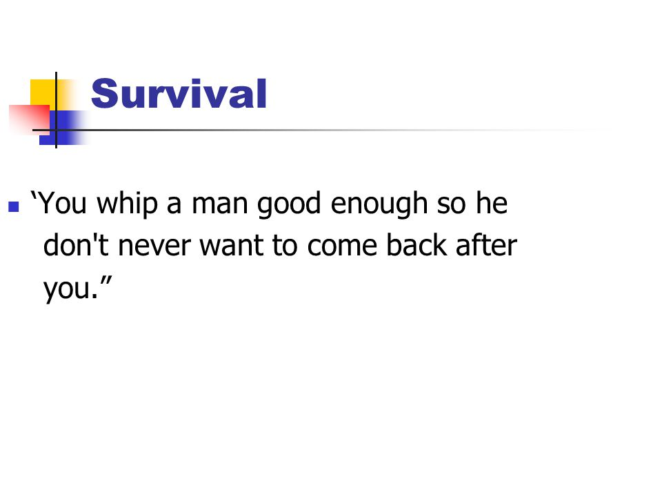 Survival 'You whip a man good enough so he don t never want to come back after you.