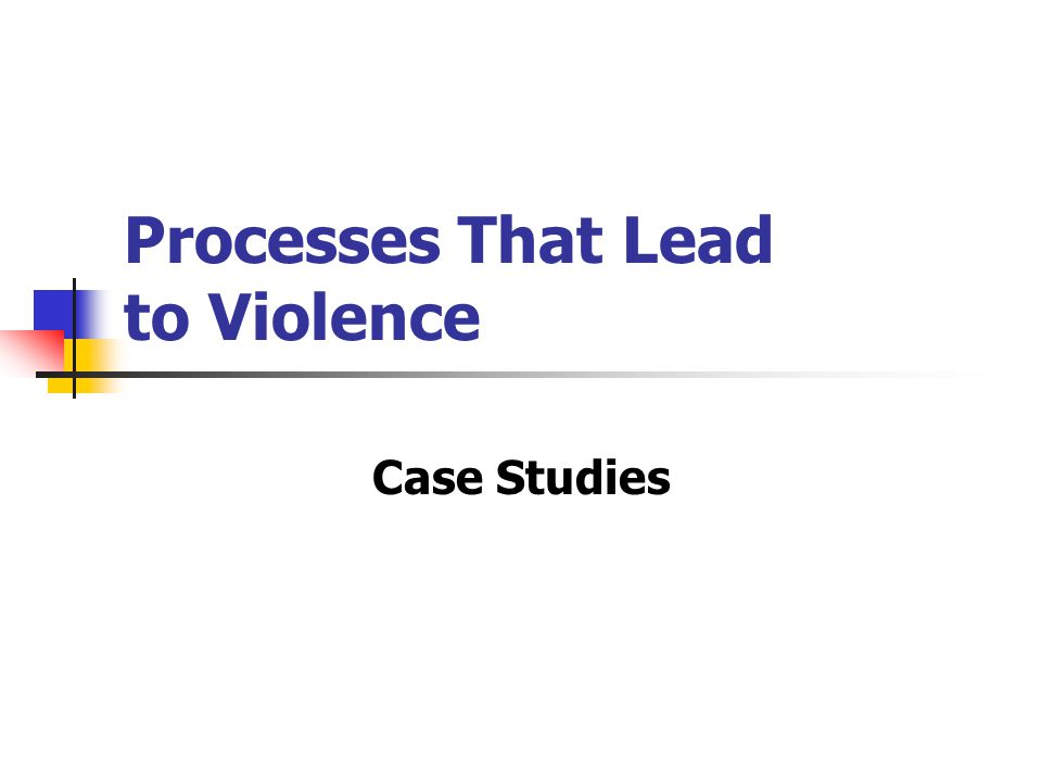 Processes That Lead to Violence Case Studies