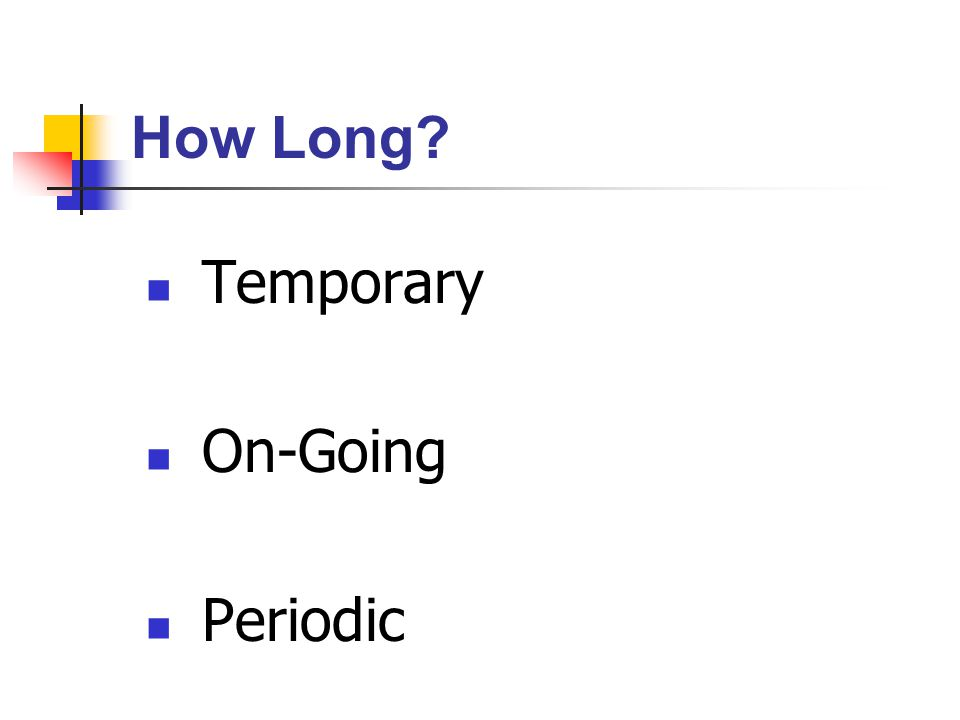 How Long? Temporary On-Going Periodic