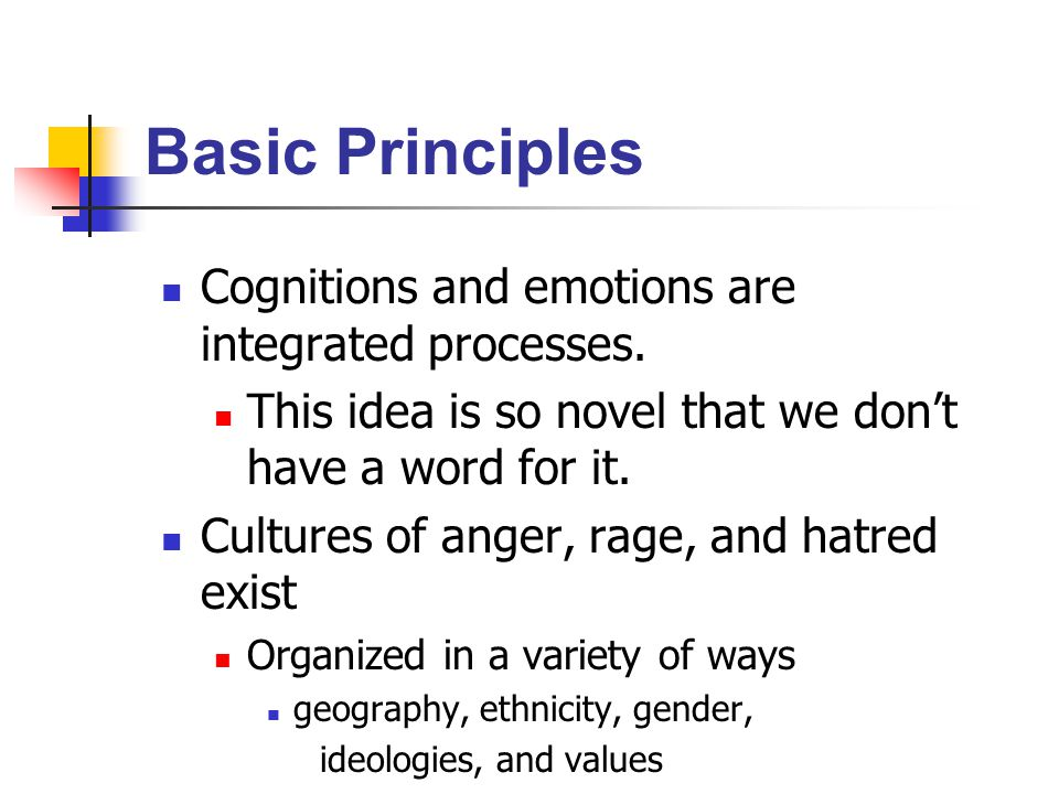 Basic Principles Cognitions and emotions are integrated processes.