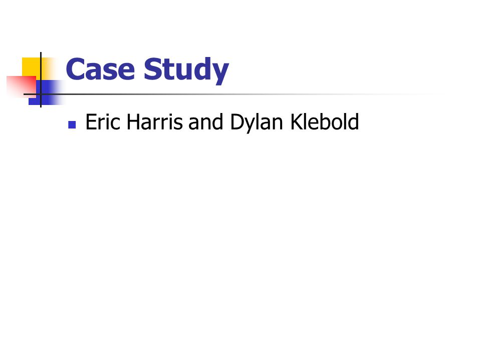 Case Study Eric Harris and Dylan Klebold