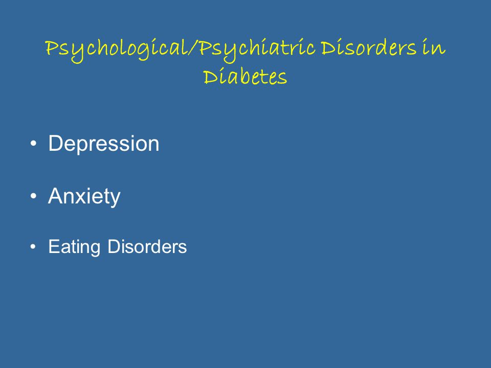 Psychological/Psychiatric Disorders in Diabetes Depression Anxiety Eating Disorders