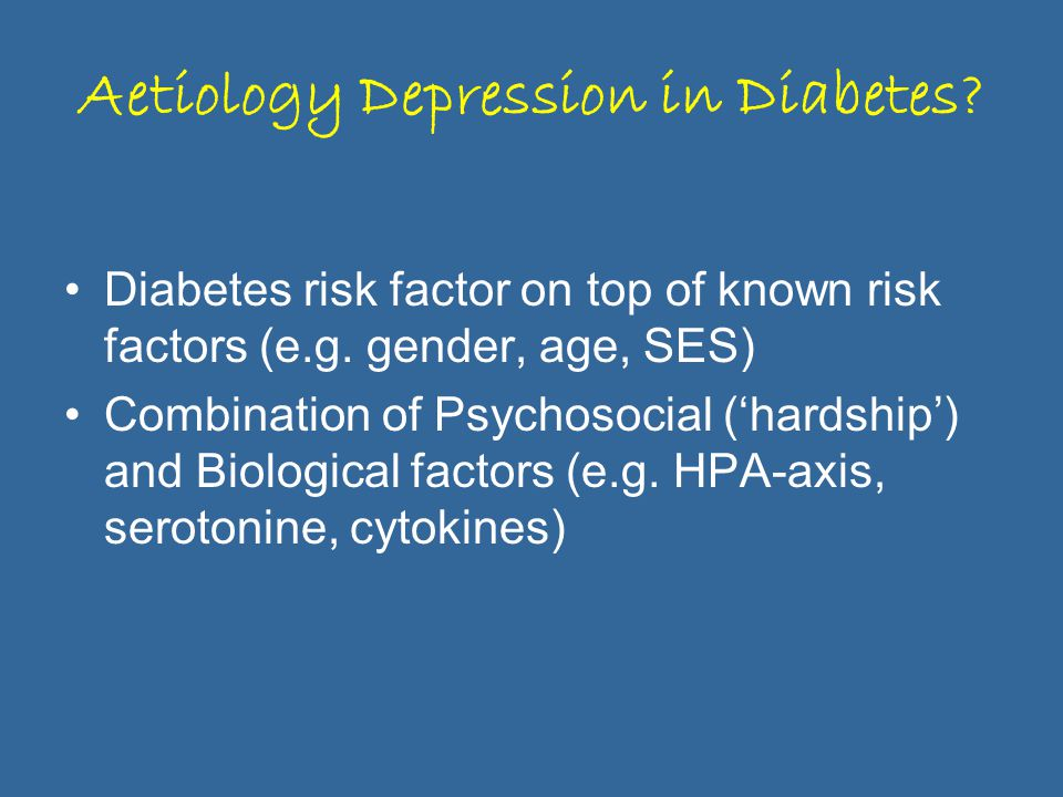 Aetiology Depression in Diabetes.Diabetes risk factor on top of known risk factors (e.g.