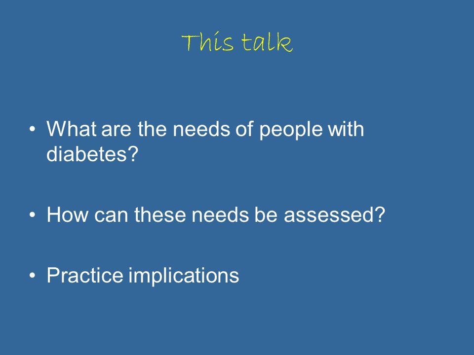 This talk What are the needs of people with diabetes.