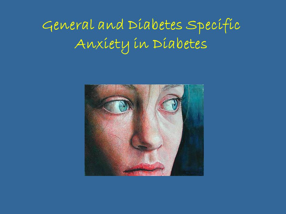 General and Diabetes Specific Anxiety in Diabetes