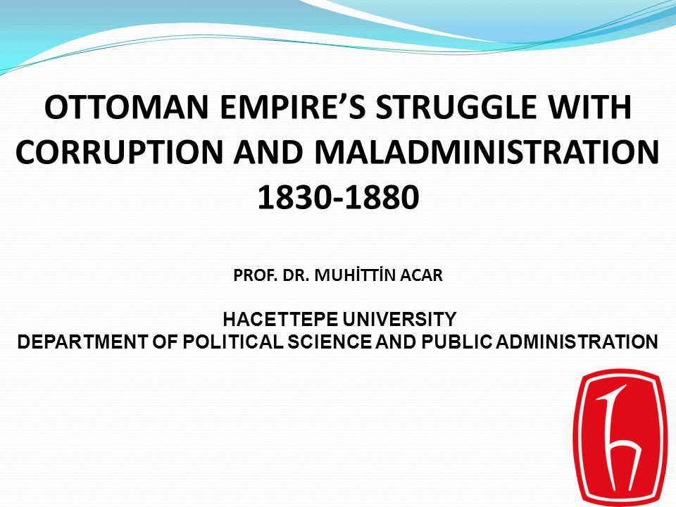OTTOMAN EMPIRE'S STRUGGLE WITH CORRUPTION AND MALADMINISTRATION 1830-1880 PROF.