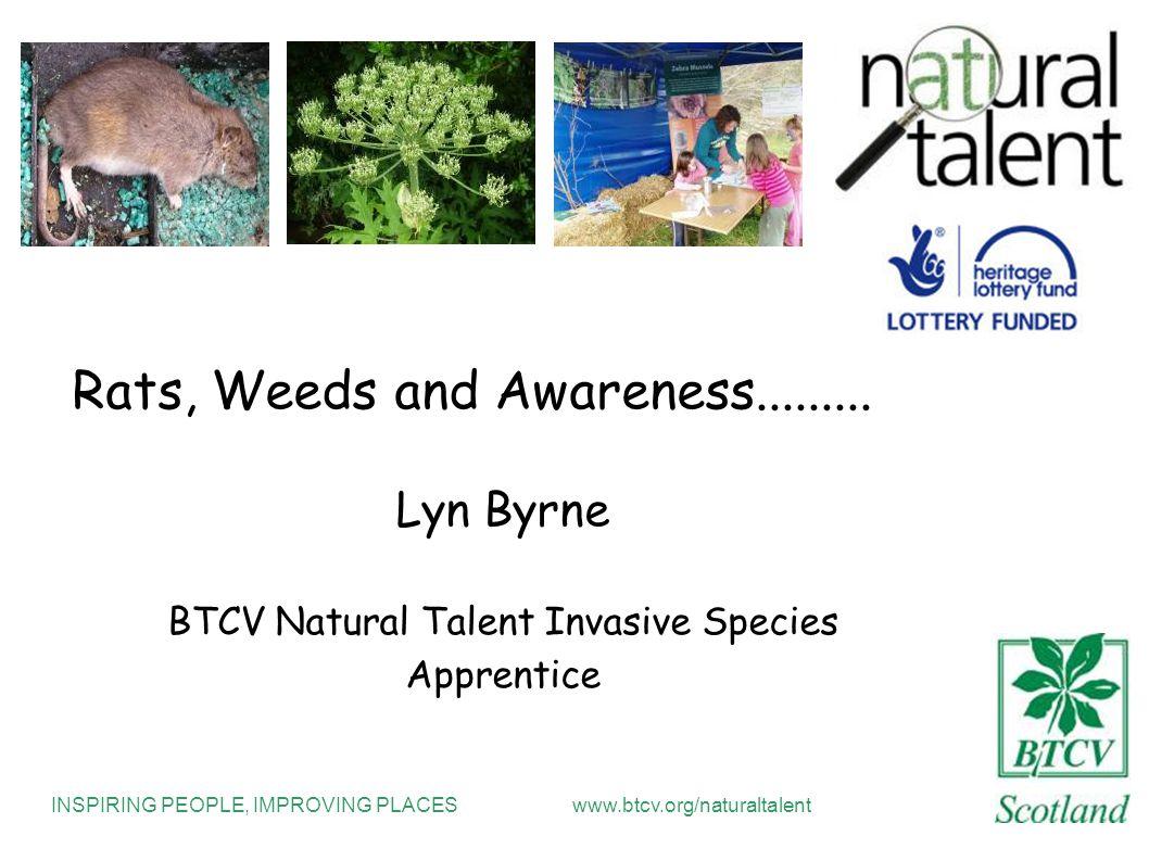 INSPIRING PEOPLE, IMPROVING PLACESwww.btcv.org/naturaltalent Rats, Weeds and Awareness.........