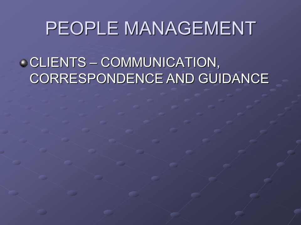 PEOPLE MANAGEMENT CLIENTS – COMMUNICATION, CORRESPONDENCE AND GUIDANCE