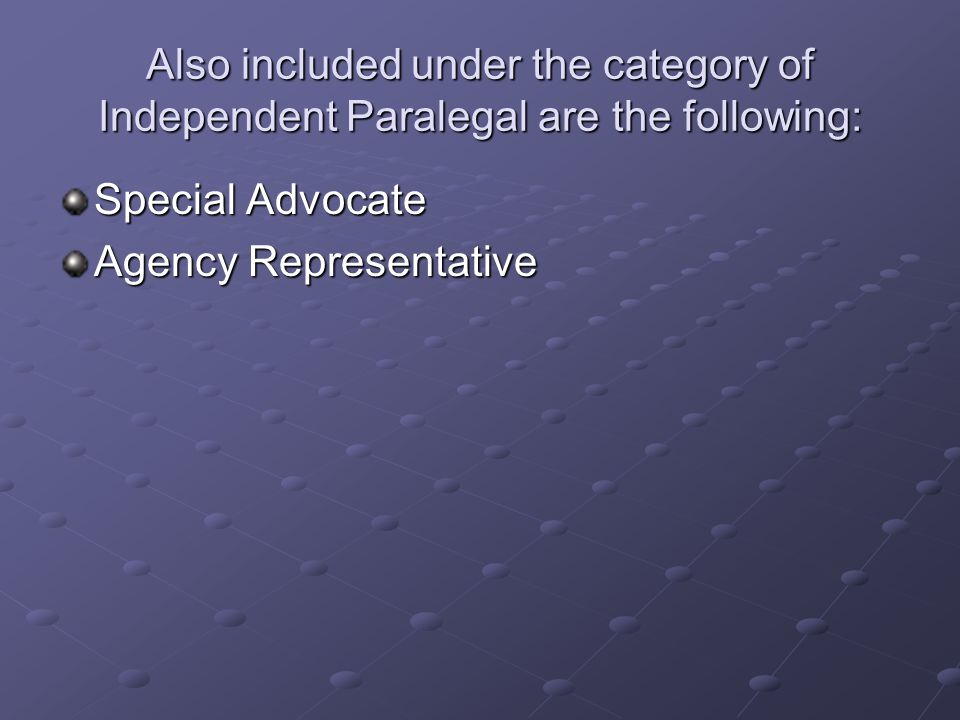 Also included under the category of Independent Paralegal are the following: Special Advocate Agency Representative