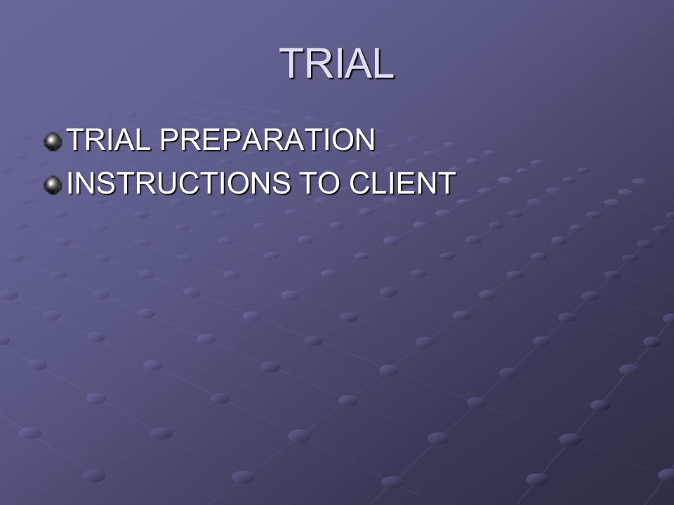 TRIAL TRIAL PREPARATION INSTRUCTIONS TO CLIENT
