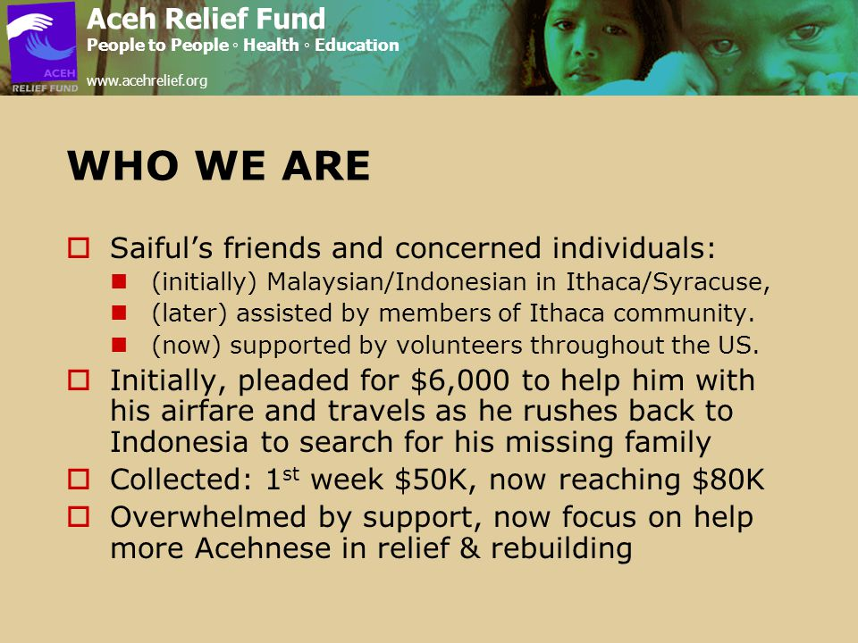 WHO WE ARE  Saiful's friends and concerned individuals: (initially) Malaysian/Indonesian in Ithaca/Syracuse, (later) assisted by members of Ithaca community.