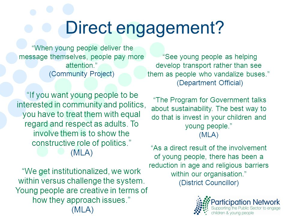 "Direct engagement? ""When young people deliver the message themselves, people pay more attention."" (Community Project) ""If you want young people to be"