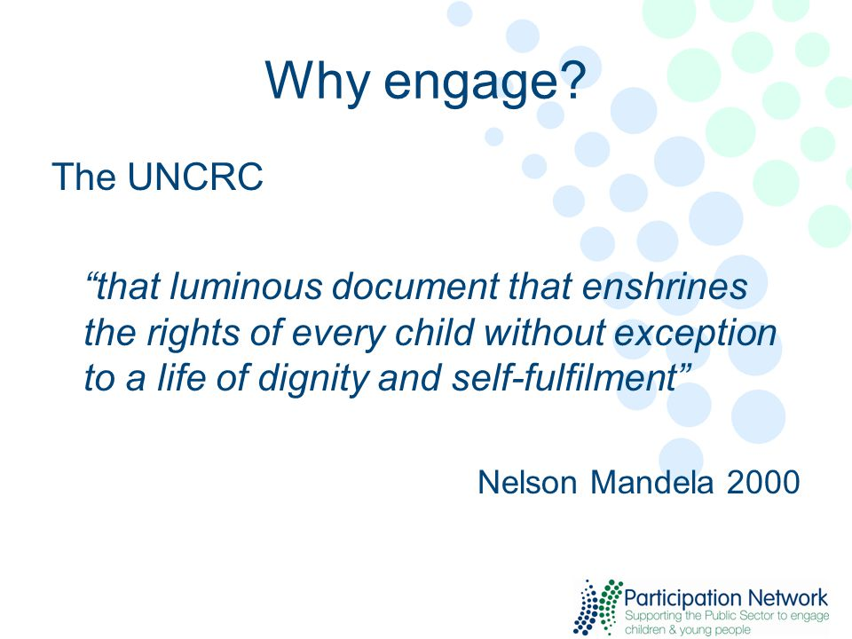 "Why engage? The UNCRC ""that luminous document that enshrines the rights of every child without exception to a life of dignity and self-fulfilment"" Nel"