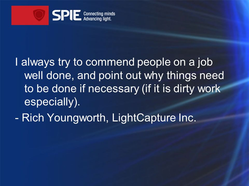 I always try to commend people on a job well done, and point out why things need to be done if necessary (if it is dirty work especially).