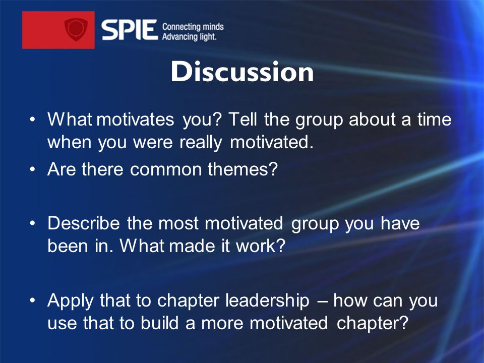 Discussion What motivates you? Tell the group about a time when you were really motivated. Are there common themes? Describe the most motivated group