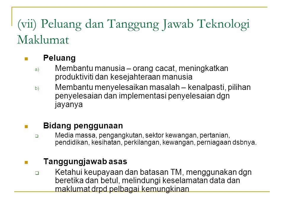 (vii) Peluang dan Tanggung Jawab Teknologi Maklumat Peluang a) Membantu manusia – orang cacat, meningkatkan produktiviti dan kesejahteraan manusia b)